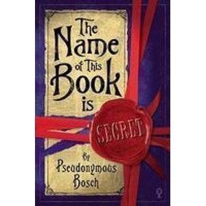 The Name of this Book Is Secret  - Pseudonymous Bosch