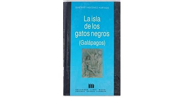 La Isla De Los Gatos Negros (Galapagos): Gustavo Vasconez Hurtado: 9789978570050: Amazon.com: Books
