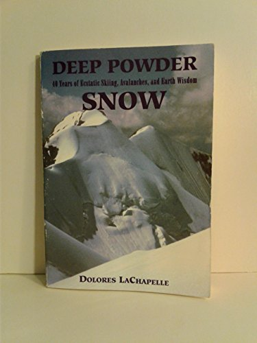 Deep Powder Snow: Forty-Years of Ecstatic Skiing, Avalanches, and Earth Wisdom