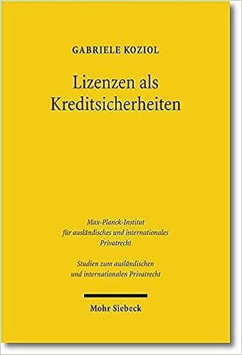 Lizenzen Als Kreditsicherheiten: Zivilrechtliche Grundlagen in Deutschland, Osterreich Und Japan (Studien Zum Auslandischen Und Internationalen Privatrecht) (German Edition)