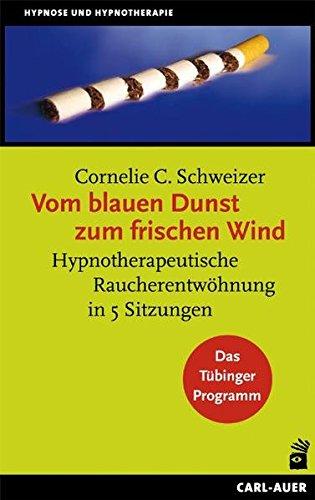 Vom blauen Dunst zum frischen Wind: Hypnotherapeutische Raucherentwöhnung in 5 Sitzungen. Das Tübinger Programm