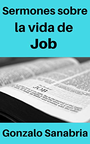 Sermones cristianos sobre la vida de Job: Temas para predicar sobre Job  (Spanish Edition)