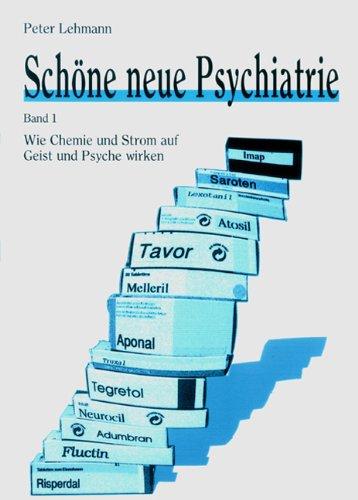Schöne neue Psychiatrie Band 1: Wie Chemie und Strom auf Geist und Psyche wirken