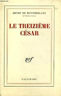 Le treizième César, Montherlant, Henry de