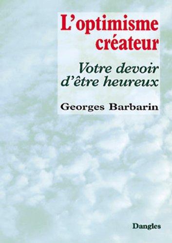 L'optimisme créateur - Votre devoir d'être heureux Broché – 1986 Georges Barbarin Dangles 2703303041 Bien dans sa tête