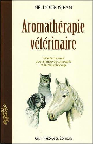 Amazon Fr Aromatherapie Veterinaire Des Recettes De