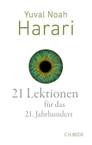 21 Lektionen für das 21. Jahrhundert Gebundenes Buch – 18. September 2018 Yuval Noah Harari Andreas Wirthensohn C.H.Beck 3406727786