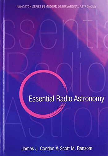 Essential Radio Astronomy (Princeton Series in Modern Observational Astronomy)