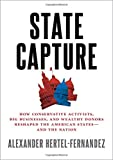 """Alexander Hertel-Fernandez, """"State Capture: How Conservative Activists, Big Businesses, and Wealthy Donors Reshaped the American States and the Nation"""" (Oxford UP, 2019)"""
