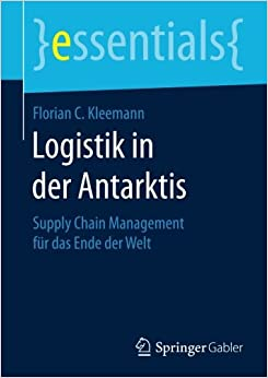 Logistik in der Antarktis: Supply Chain Management für das Ende der Welt (essentials)