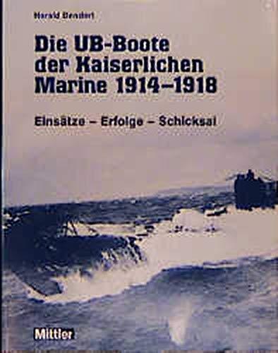 Die UB-Boote der kaiserlichen Marine 1914 - 1918. Einsätze - Erfolge - Schicksal
