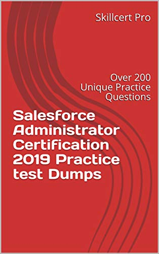 Salesforce Administrator Certification 2019 Practice test Dumps: Over 200  Unique Practice Questions