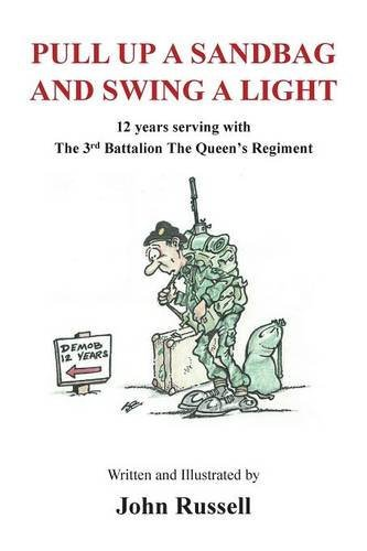 Pull Up a Sandbag and Swing a Light: 12 years serving with the 3rd Battalion, the Queen's Regiment PDF