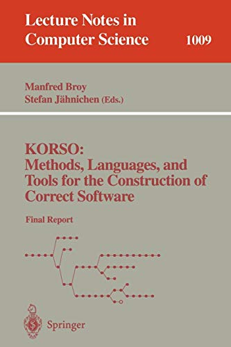 KORSO: Methods, Languages, and Tools for the Construction of Correct Software: Final Report (Lecture Notes in Computer Science)