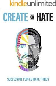 Create Or Hate: Successful People Make Things