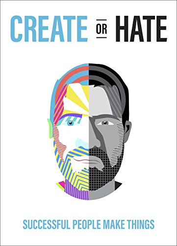 Create Or Hate: Successful People Make Things cover