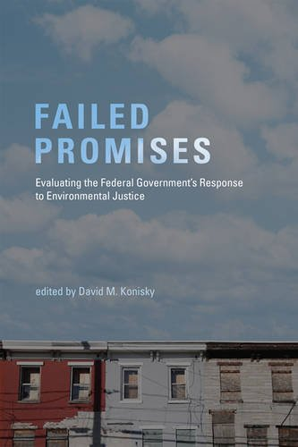 Failed Promises: Evaluating the Federal Government's Response to Environmental Justice (American and Comparative Environmental Policy) pdf