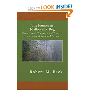 The Journey at Malloryville Bog: Commitment, Teamwork and Tenacity in Defense of Land and Nature Robert M. Beck