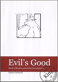 Evil's Good: Book of Boasts and Other Investments by SIMON CAWKWELL (2002-08-02)