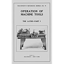 Operation of Machine Tools Metal Lathe How-To Manual Part 1 (Machinery Reference Series Book 91)