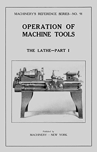 1 Parts Book Manual - Operation of Machine Tools Metal Lathe How-To Manual Part 1 (Machinery Reference Series Book 91)