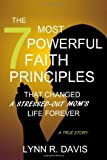 The 7 Most Powerful Faith Principles That Changed a Stressed-Out Mom's Life Forever, Lynn Davis, 1499684835