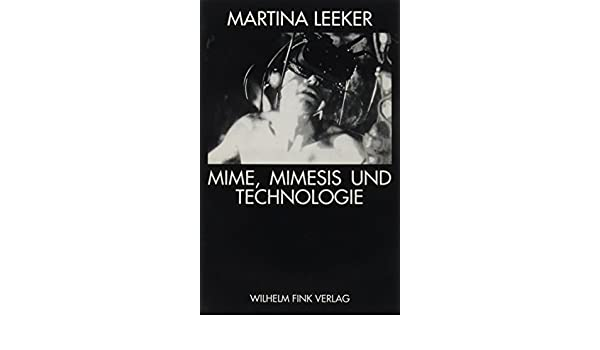 Mime, Mimesis und Technologie (German Edition): Martina ...