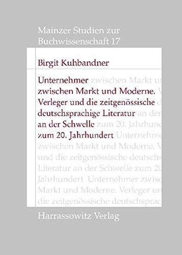 Unternehmer Zwischen Markt Und Moderne: Verleger Und Die Zeitgenossische Deutschsprachige Literatur an Der Schwelle Zum 20. Jahrhundert (Mainzer Studien Zur Buchwissenschaft) (German Edition) by Otto Harrassowitz