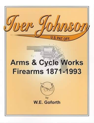 (Iver Johnson: Arms & Cycle Works Firearms 1871-1993)