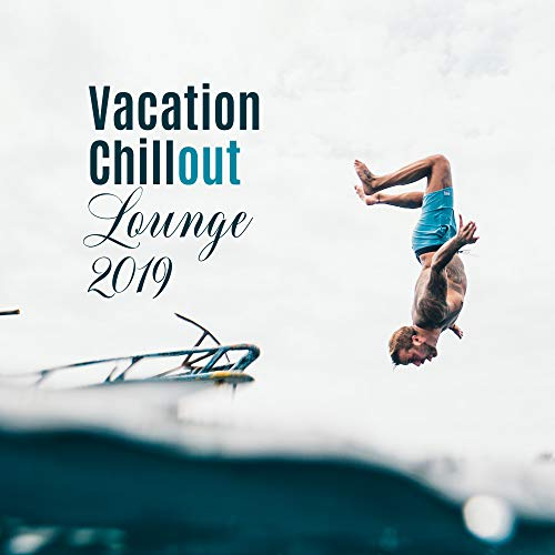 Vacation Chillout Lounge 2019: Compilation of Best Summer Chill Out Music Songs, Ambients & Deep Beats, Holiday Relaxation on the Tropical Beach, Full Chill, Calm Down & Rest, Vital Energy Increase (Best Ambient House Music)