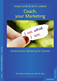 Coach, your Marketing: Authentisches Marketing für Coaches