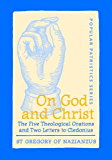 On God and Christ: The Five Theological Orations and Two Letters to Cledonius (Popular Patristics Series Book 23)