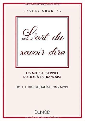 L'art du savoir-dire - Les mots au service du luxe à la française. Hôtellerie, restauration, mode: Les mots au service du luxe à la française - hôtellerie, restauration, mode