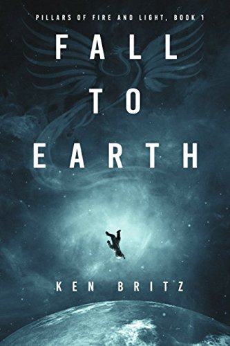 Fall to Earth (Pillars of Fire and Light Sci-Fi) (Volume 1) pdf