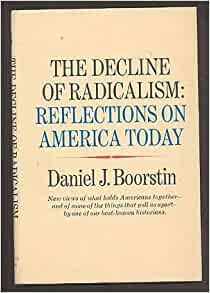 daniel j boorstin the decline of radicalism , october 1968) his affiliation with the communist party was brought up again during his nomination for librarian of congress comprising almost one third of the.