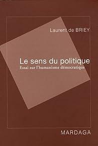 Le sens du politique. Essai sur l'humanisme démocratique par  Laurent de Briey