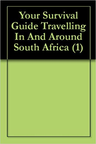 Download online Your Survival Guide Travelling In And Around South Africa (1) PDF, azw (Kindle)