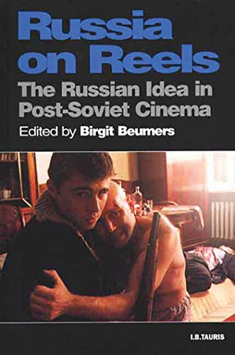 Russia on Reels: The Russian Idea in Post-Soviet Cinema (KINO - The Russian and Soviet Cinema)
