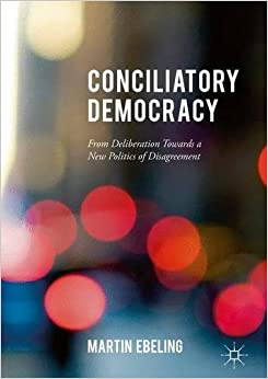 Conciliatory Democracy: From Deliberation Toward a New Politics of Disagreement
