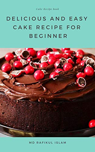 Delicious and Easy Cake Recipe for Beginner: Cake Recipe