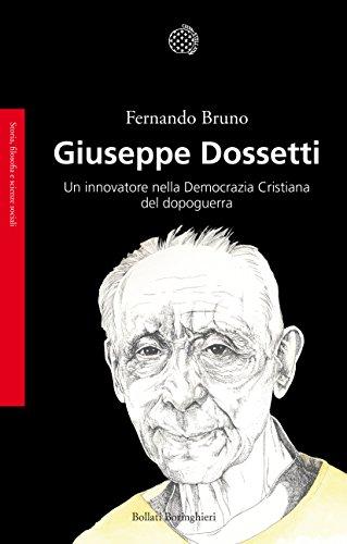 Giuseppe Dossetti: Un innovatore nella Democrazia Cristiana del dopoguerra (Italian Edition)