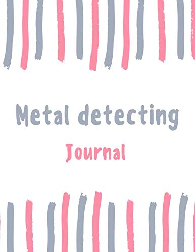 Metal detecting Journal: 100 pages College Ruled Lined Journal/Notebook - 8.5 x 11 Large Log Book/Notepad (Women's Hobbies Journal Series Volume ()