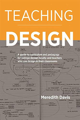 Teaching Design: A Guide to Curriculum and Pedagogy for College Design Faculty and Teachers Who Use Design in Their Classrooms