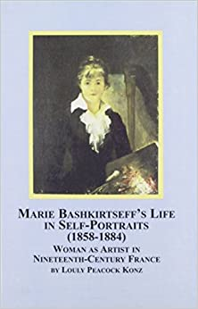 Marie Bashkirtseff's Life in Self-portraits 1858-1884: Woman As Artist in 19th Century France (Studies in Art History)