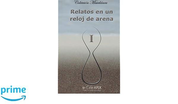 Relatos en un reloj de arena (I) (Miscelánea) (Volume 1) (Spanish Edition): Varios Autores: 9788494175817: Amazon.com: Books
