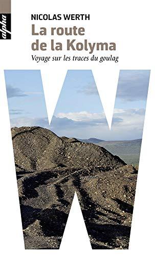 La route de la Kolyma - Voyage sur les traces du Goulag Nicolas Werth