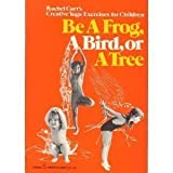 Be a Frog, a Bird or a Tree: Rachel Carr's Creative Yoga Exercises for Children