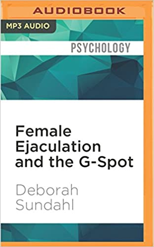 Female Ejaculation And The G Spot Not Your Mothers Orgasm Book Deborah Sundahl Lucy Rivers 9781511397568 Amazon Com Books
