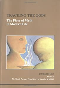 Tracking the Gods: The Place of Myth in Modern Life (Studies in Jungian Psychology by Jungian Analysts)