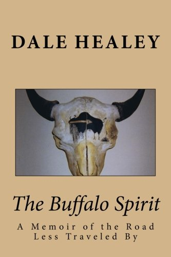 The Buffalo Spirit: A Memoir of the Road Less Traveled By